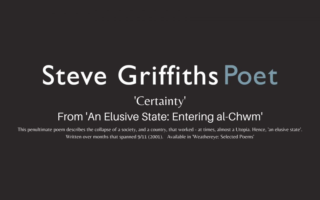 Steve Griffiths reads his poems in a series of videos: 7, Certainty